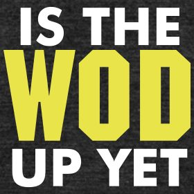 is-the-wod-up-yet-crossfit-shirt_design
