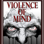 "Violence of Mind, Newest ""Must Read"" for the Self-Defense Practitioner"