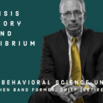 Crisis Theory and Equilibrium explained by Former Chief, FBI Behavioral Science Unit (retired).